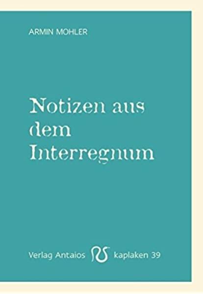 Armin Mohler: Notizen aus dem Interregnum