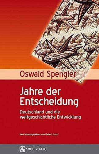 Oswald Spengler: Jahre der Entscheidung. Deutschland und die weltgeschichtliche Entwicklung.