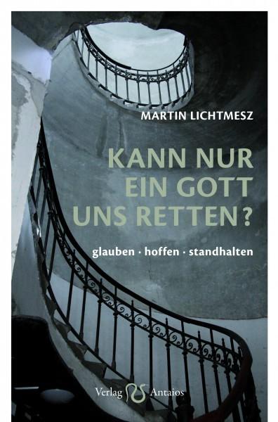 Martin Lichtmesz: Kann nur ein Gott uns retten.