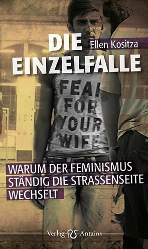 Ellen Kositza: Die Einzelfalle – Warum der Feminismus ständig die Straßenseite wechselt