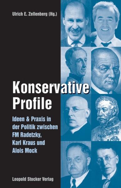 Ulrich E. Zellenberg: Konservative Profile, Ideen und Praxis in der Politik zwischen FM Radetzky, Ka