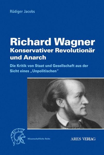 Rüdiger Jacobs: Richard Wagner. Konservativer Revolutionär und Anarch.