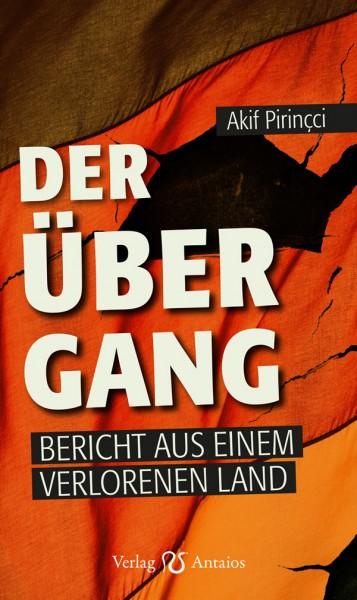 Akif Pirincci: Der Übergang. Bericht aus einem verlorenen Land