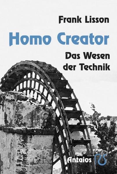 Frank Lisson: Homo Creator. Das Wesen der Technik