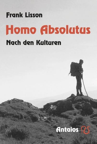 Frank Lisson: Homo Absolutus. Nach den Kulturen