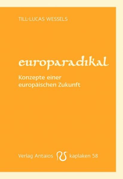 Till-Lucas Wessels: Europaradikal – Konzepte einer europäischen Zukunft