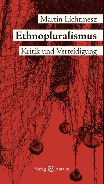 Martin Lichtmesz: Ethnopluralismus. Kritik und Verteidigung