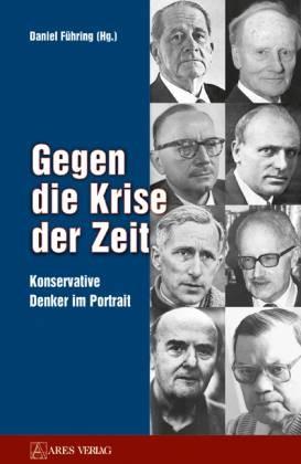 Daniel Führing: Gegen die Krise der Zeit. Konservative Denker im Porträt.