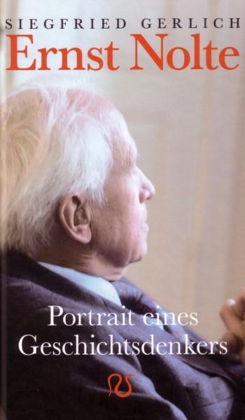 Siegfried Gerlich: Ernst Nolte. Portrait eines Geschichtsdenkers
